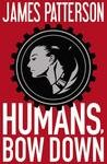 Review: Humans, Bow Down by James Patterson & Emily Raymond